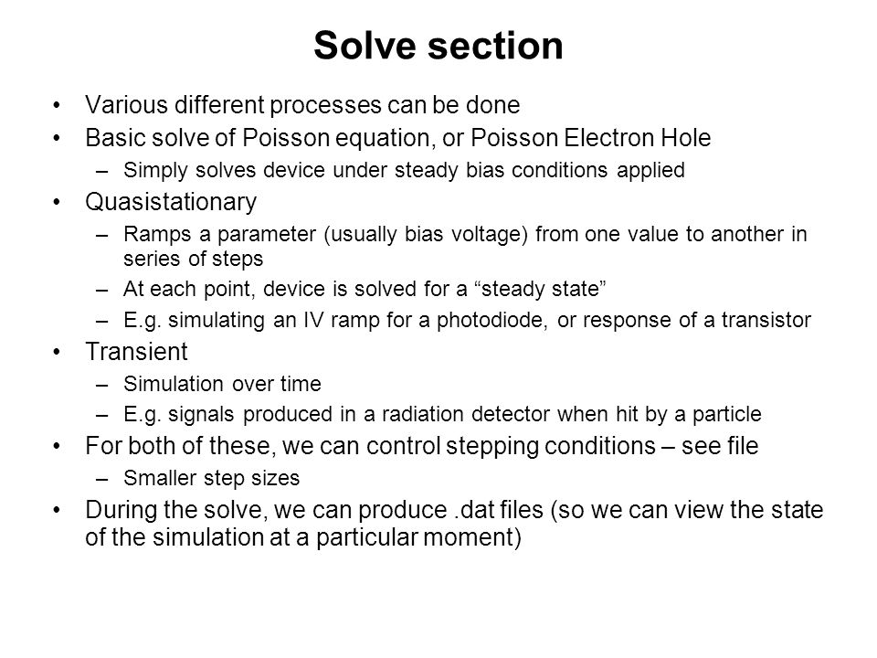 Solve section Various different processes can be done Basic solve of Poisson equation, or Poisson Electron Hole –Simply solves device under steady bia
