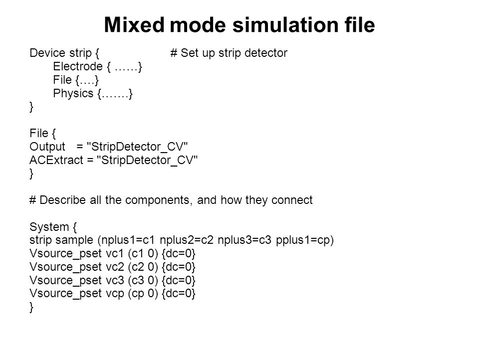 Mixed mode simulation file Device strip { # Set up strip detector Electrode { ……} File {….} Physics {…….} } File { Output=