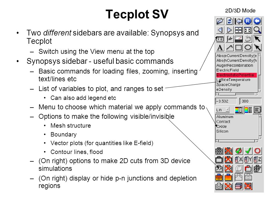 Tecplot SV Two different sidebars are available: Synopsys and Tecplot –Switch using the View menu at the top Synopsys sidebar - useful basic commands
