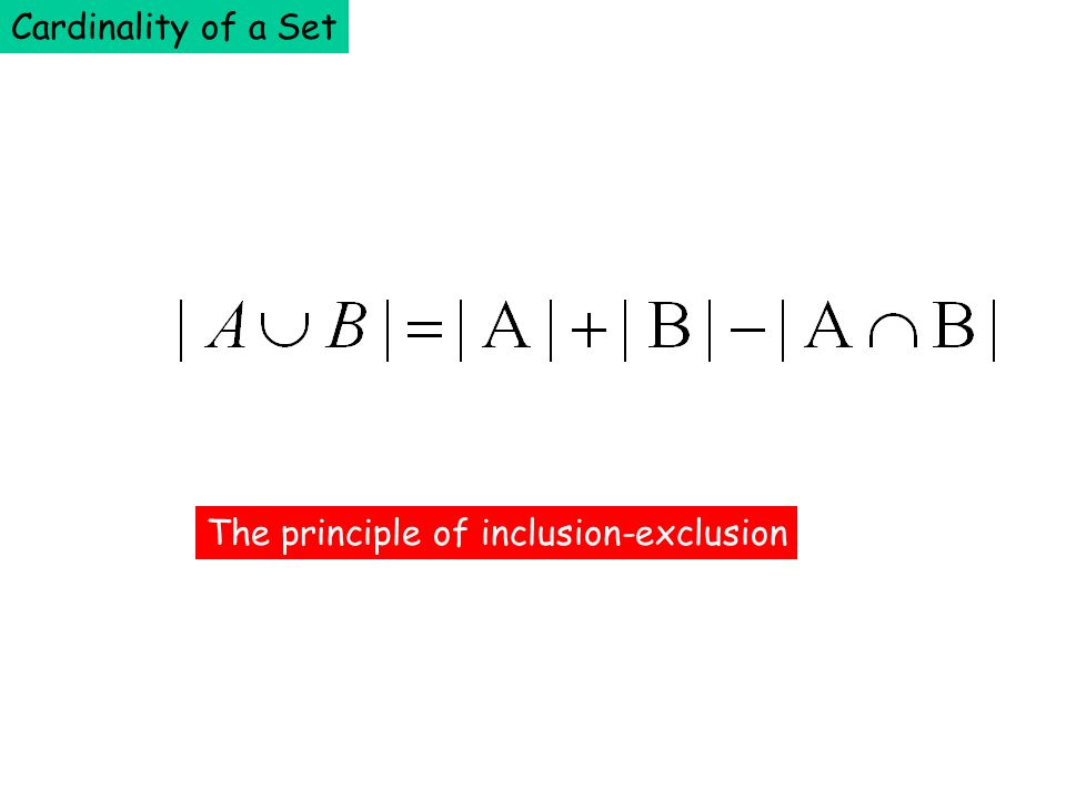 Cardinality of a Set The principle of inclusion-exclusion