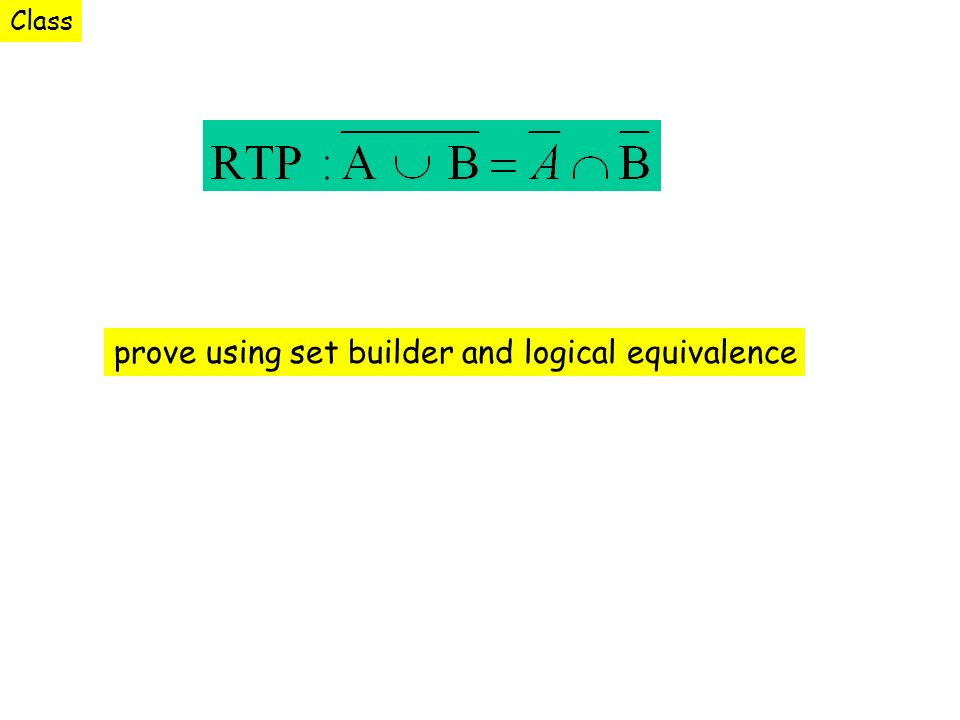 prove using set builder and logical equivalence Class
