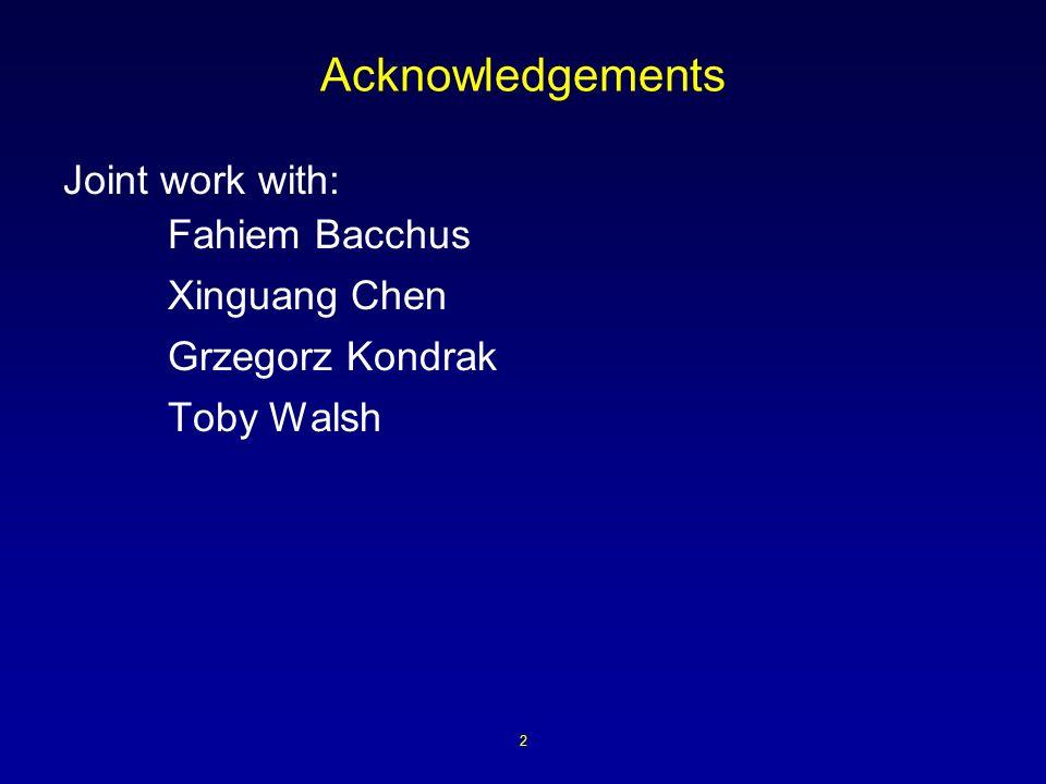 2 Acknowledgements Joint work with: Fahiem Bacchus Xinguang Chen Grzegorz Kondrak Toby Walsh