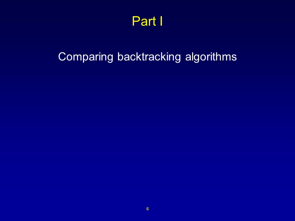 6 Part I Comparing backtracking algorithms