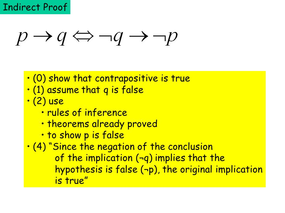 Indirect Proof (0) show that contrapositive is true (1) assume that q is false (2) use rules of inference theorems already proved to show p is false (