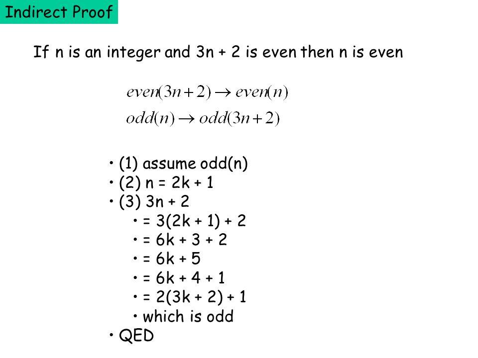 If n is an integer and 3n + 2 is even then n is even (1) assume odd(n) (2) n = 2k + 1 (3) 3n + 2 = 3(2k + 1) + 2 = 6k + 3 + 2 = 6k + 5 = 6k + 4 + 1 =