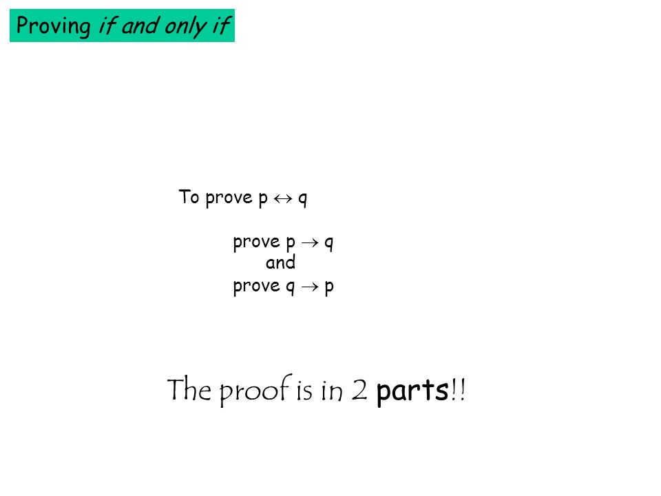 Proving if and only if To prove p q prove p q and prove q p The proof is in 2 parts !!