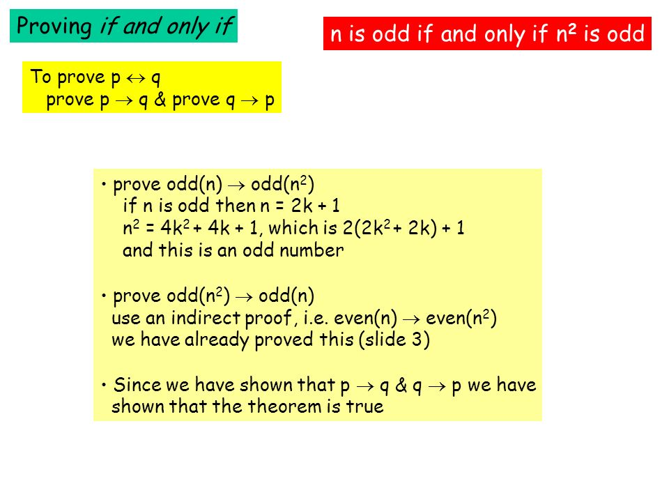 Proving if and only if To prove p q prove p q & prove q p n is odd if and only if n 2 is odd prove odd(n) odd(n 2 ) if n is odd then n = 2k + 1 n 2 =