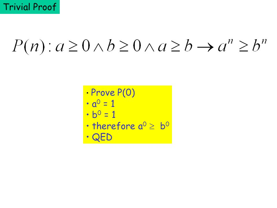 Trivial Proof Prove P(0) a 0 = 1 b 0 = 1 therefore a 0 b 0 QED