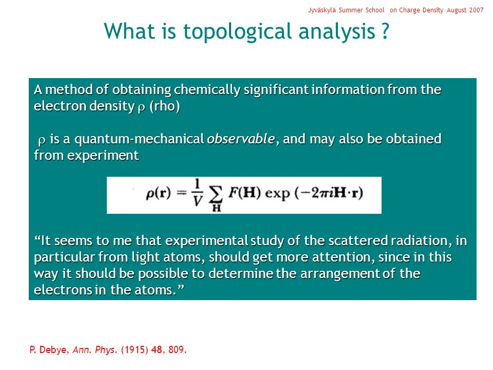 What is topological analysis ? Jyväskylä Summer School on Charge Density August 2007 A method of obtaining chemically significant information from the