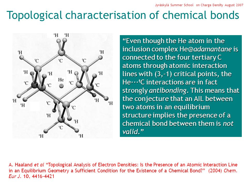 Topological characterisation of chemical bonds Jyväskylä Summer School on Charge Density August 2007 A. Haaland et al Topological Analysis of Electron