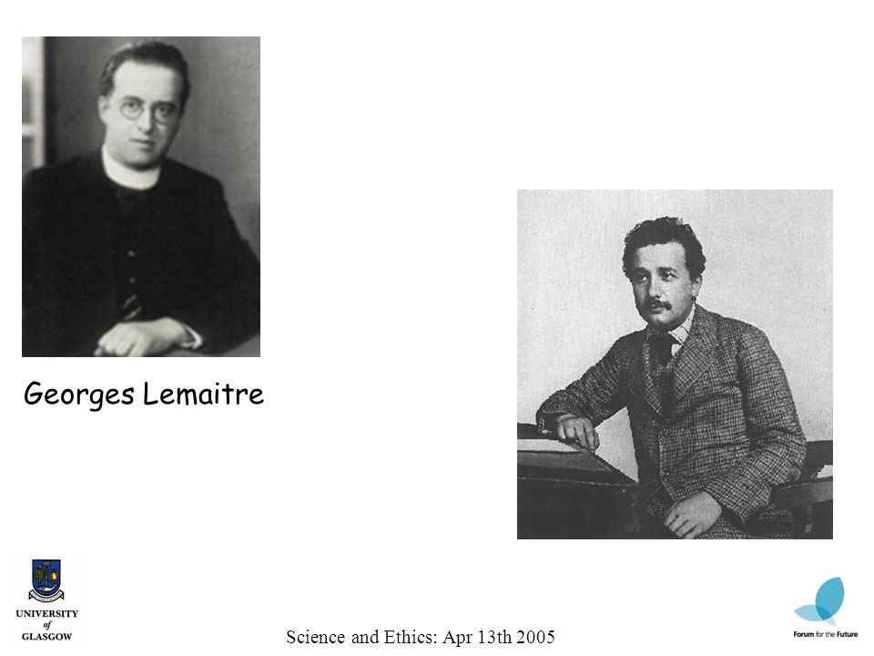 Science and Ethics: Apr 13th 2005 Georges Lemaitre