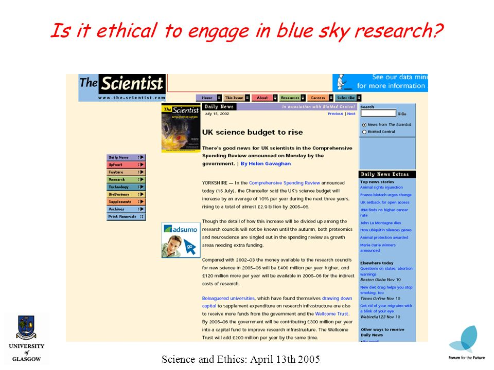 Science and Ethics: April 13th 2005 Is it ethical to engage in blue sky research?