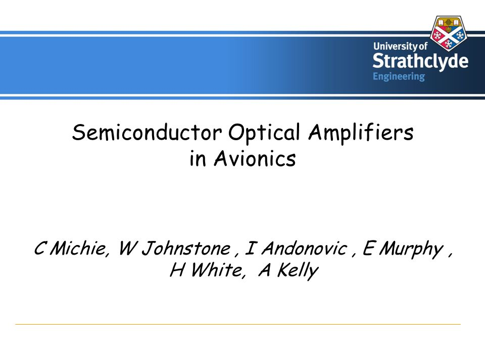 Semiconductor Optical Amplifiers in Avionics C Michie, W Johnstone, I Andonovic, E Murphy, H White, A Kelly