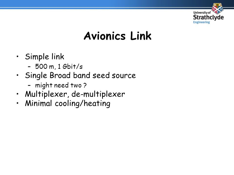 Avionics Link Simple link –500 m, 1 Gbit/s Single Broad band seed source –might need two .
