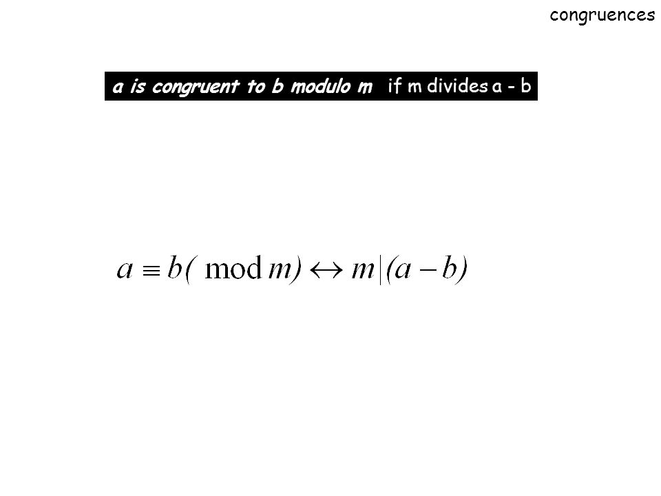 a is congruent to b modulo m if m divides a - b congruences