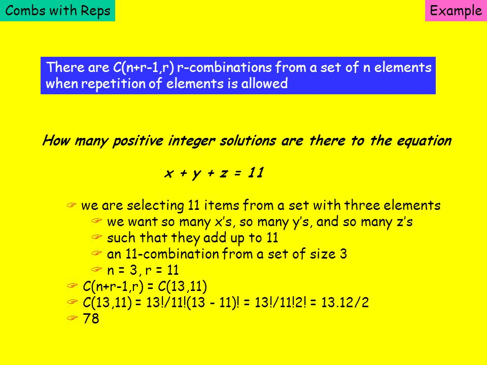 Combs with RepsExample There are C(n+r-1,r) r-combinations from a set of n elements when repetition of elements is allowed How many positive integer s