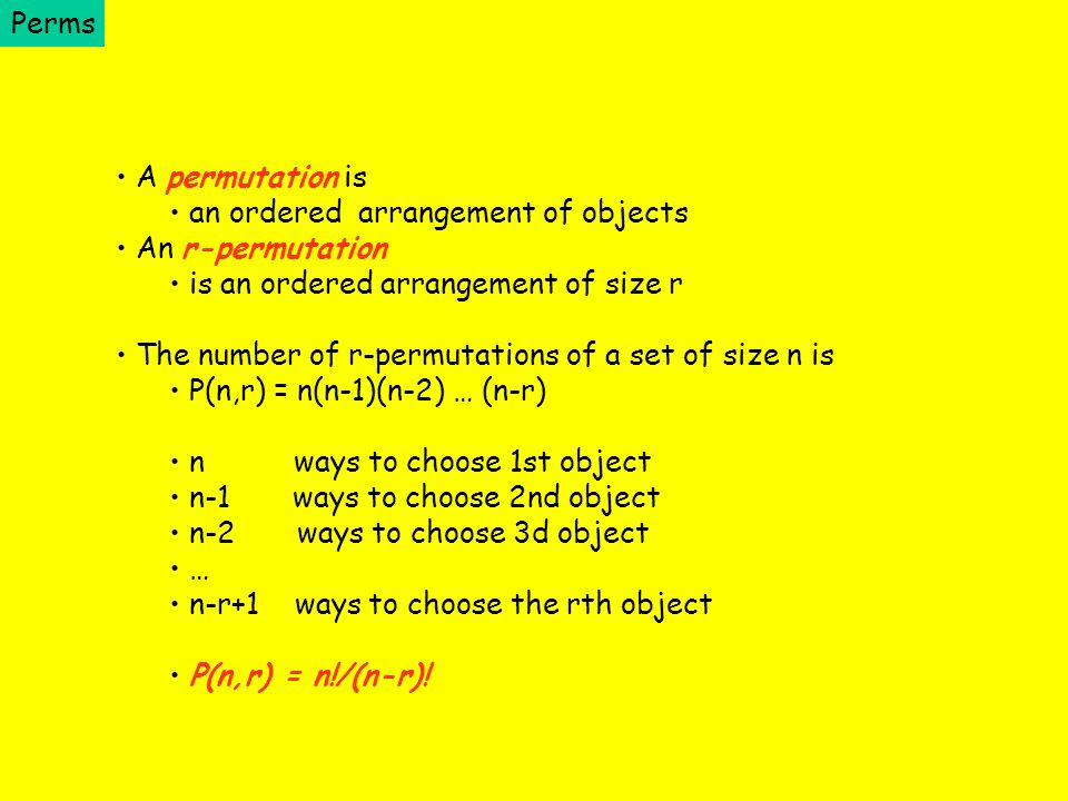 Perms An r-permutation is an ordered arrangement of size r P(n,r) = n!/(n-r).