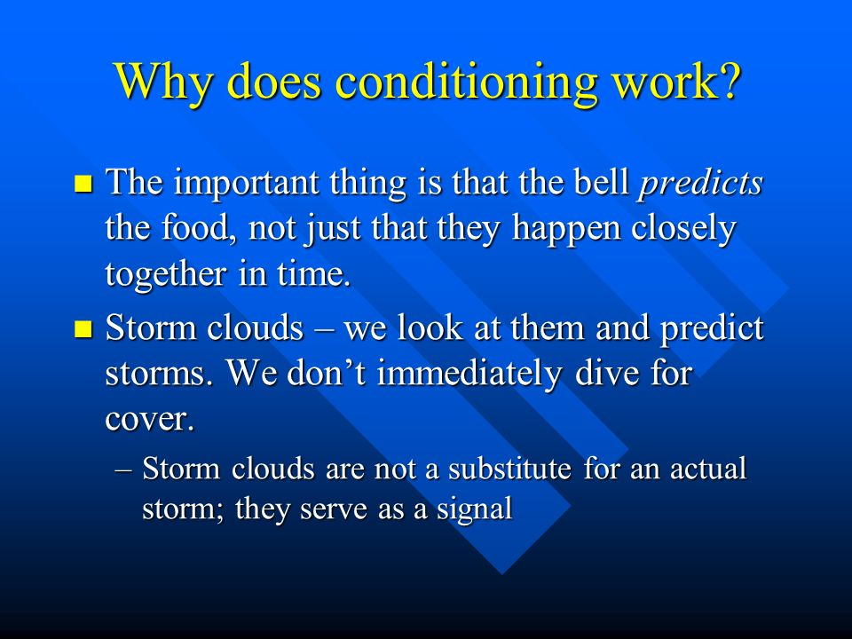 Why does conditioning work? The important thing is that the bell predicts the food, not just that they happen closely together in time. The important