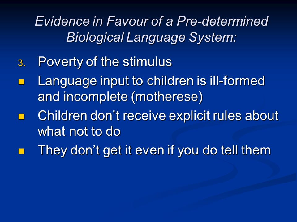 Evidence in Favour of a Pre-determined Biological Language System: 3. Poverty of the stimulus Language input to children is ill-formed and incomplete