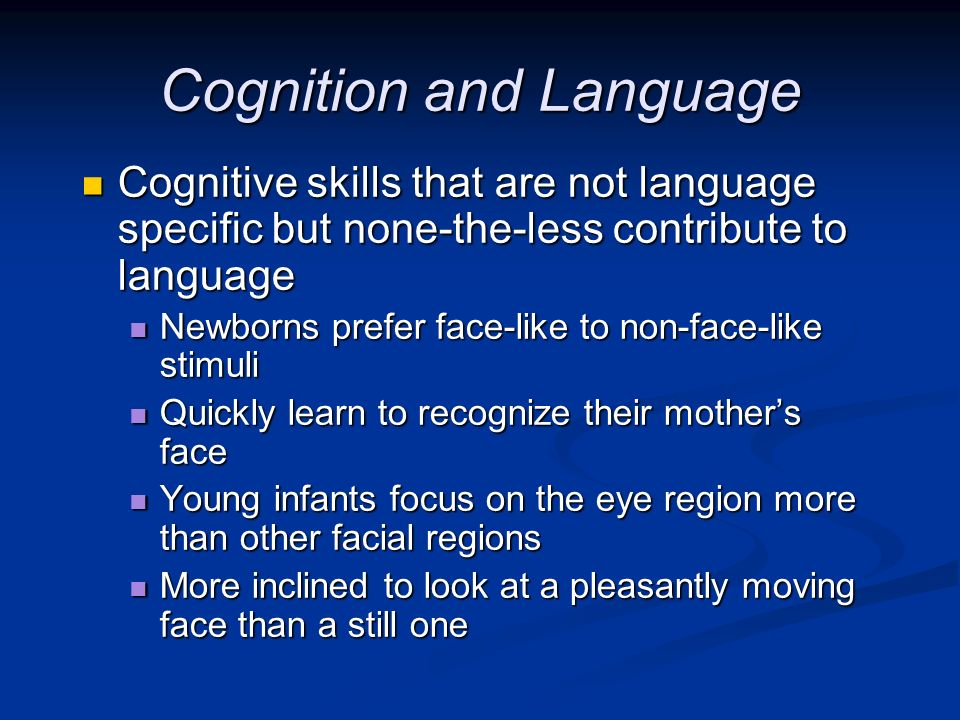 Cognition and Language Cognitive skills that are not language specific but none-the-less contribute to language Cognitive skills that are not language