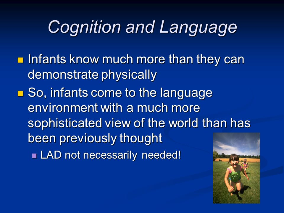 Cognition and Language Infants know much more than they can demonstrate physically Infants know much more than they can demonstrate physically So, inf