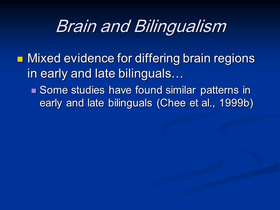 Brain and Bilingualism Mixed evidence for differing brain regions in early and late bilinguals… Mixed evidence for differing brain regions in early an