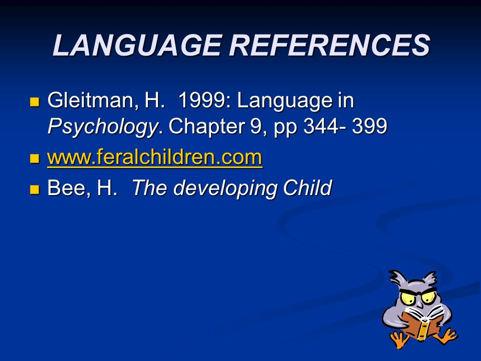LANGUAGE REFERENCES Gleitman, H. 1999: Language in Psychology. Chapter 9, pp 344- 399 Gleitman, H. 1999: Language in Psychology. Chapter 9, pp 344- 39
