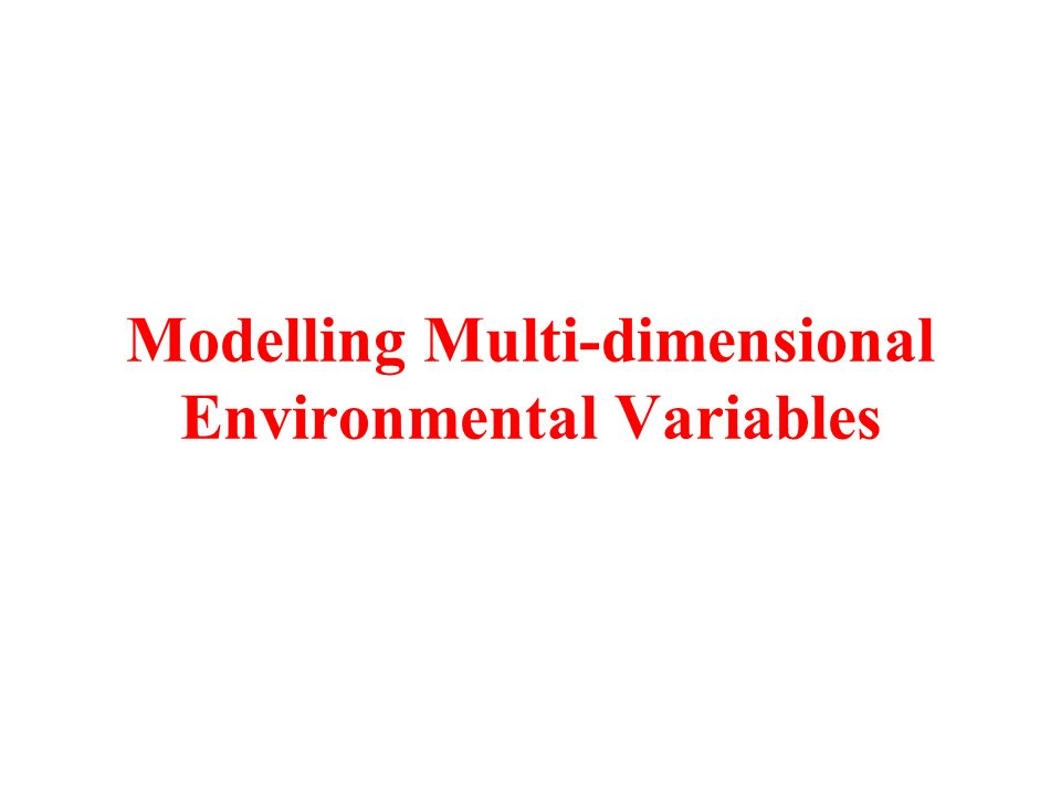 Modelling Multi-dimensional Environmental Variables