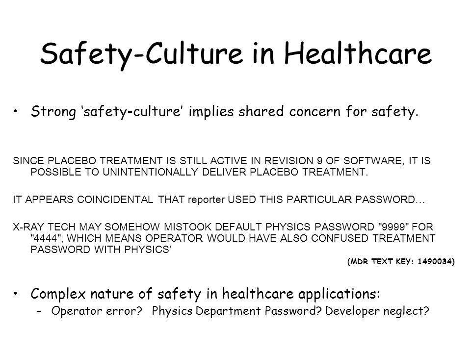 Safety-Culture in Healthcare Strong safety-culture implies shared concern for safety. SINCE PLACEBO TREATMENT IS STILL ACTIVE IN REVISION 9 OF SOFTWAR