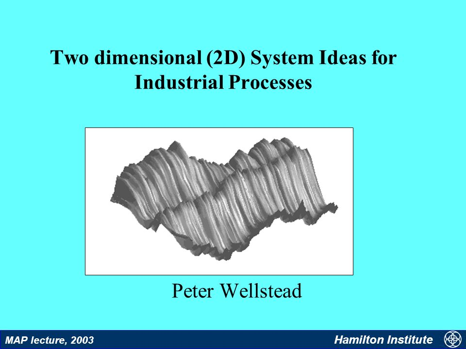 12 MAP lecture, 2003 Hamilton Institute Models v Two dimensional data structures for sheet processes Structures used in image processing This structure for 2-D control