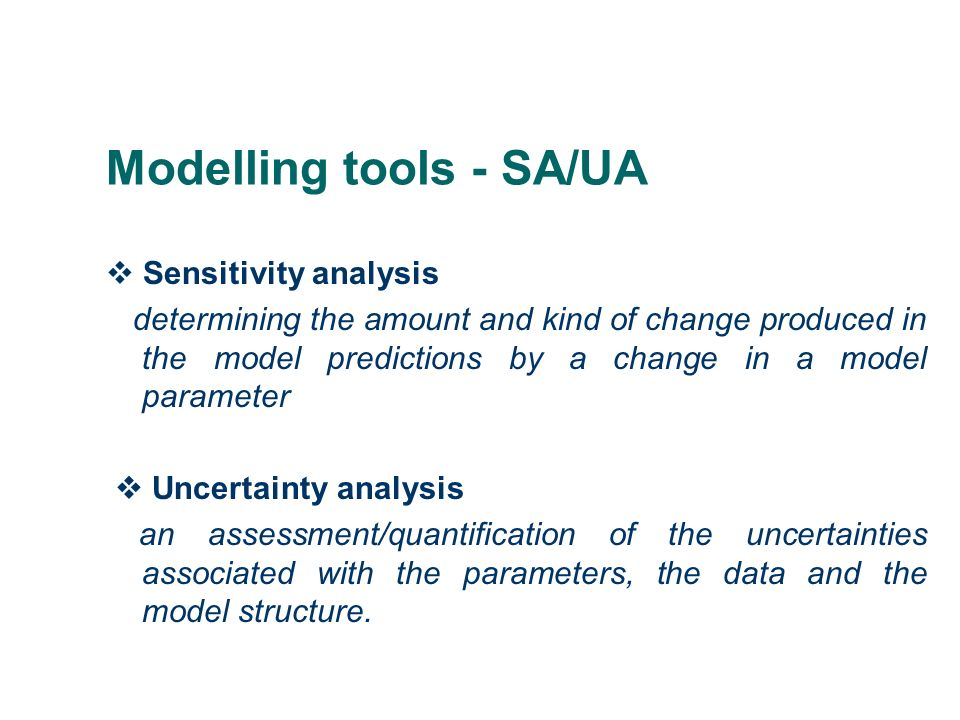 Modelling tools - SA/UA Sensitivity analysis determining the amount and kind of change produced in the model predictions by a change in a model parame