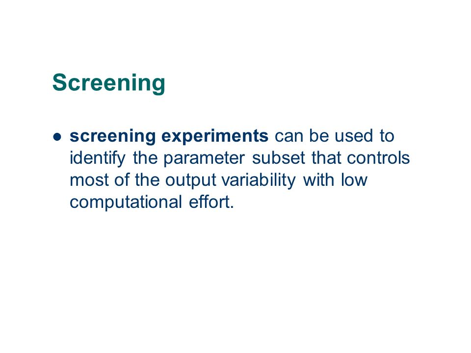 Screening screening experiments can be used to identify the parameter subset that controls most of the output variability with low computational effor