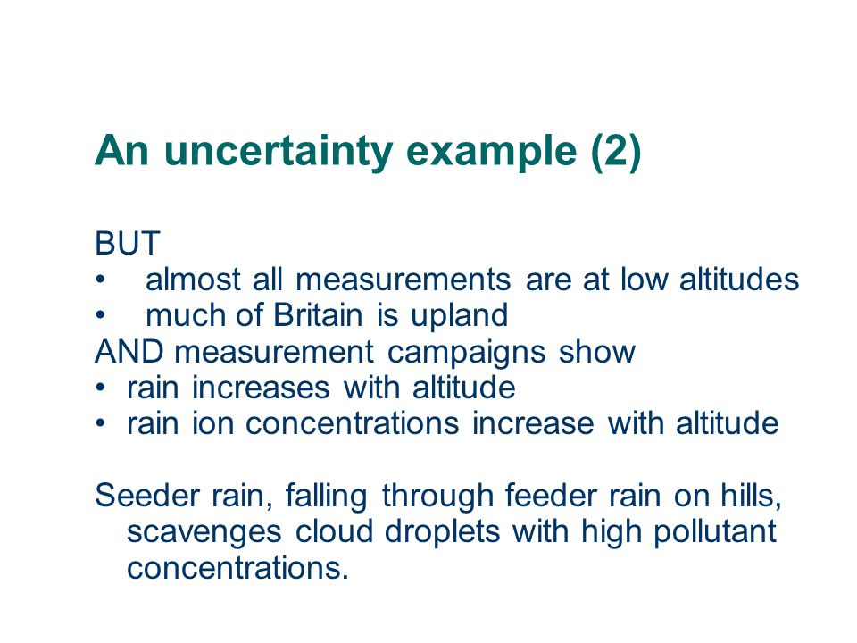 An uncertainty example (2) BUT almost all measurements are at low altitudes much of Britain is upland AND measurement campaigns show rain increases wi