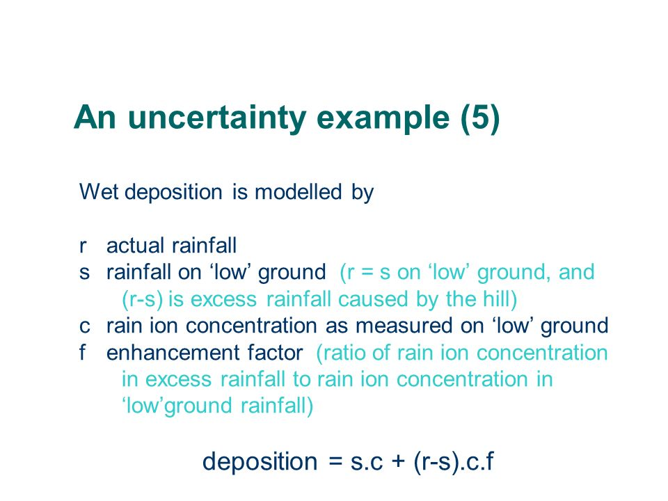 An uncertainty example (5) Wet deposition is modelled by ractual rainfall srainfall on low ground (r = s on low ground, and (r-s) is excess rainfall c