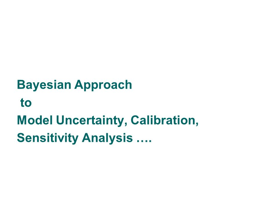 Bayesian Approach to Model Uncertainty, Calibration, Sensitivity Analysis ….