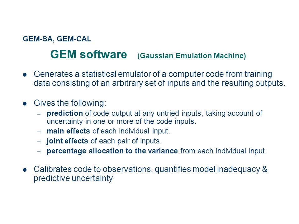 GEM software (Gaussian Emulation Machine) Generates a statistical emulator of a computer code from training data consisting of an arbitrary set of inp