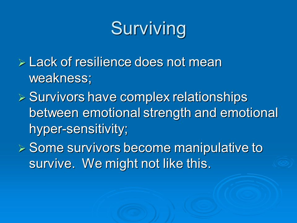 Surviving Lack of resilience does not mean weakness; Lack of resilience does not mean weakness; Survivors have complex relationships between emotional