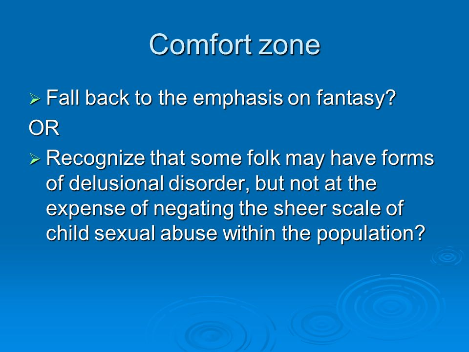 Comfort zone Fall back to the emphasis on fantasy? Fall back to the emphasis on fantasy?OR Recognize that some folk may have forms of delusional disor
