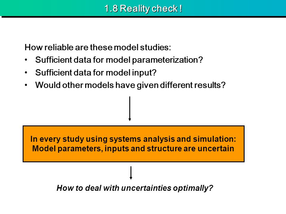 1.8 Reality check ! How reliable are these model studies: Sufficient data for model parameterization? Sufficient data for model input? Would other mod