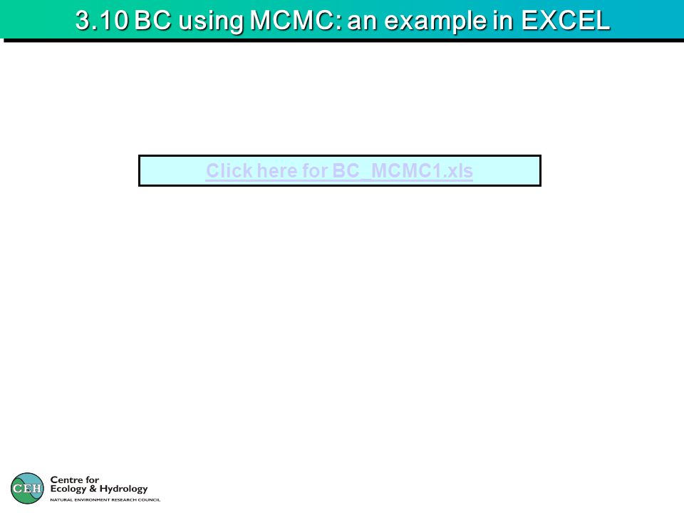 3.10 BC using MCMC: an example in EXCEL Click here for BC_MCMC1.xls