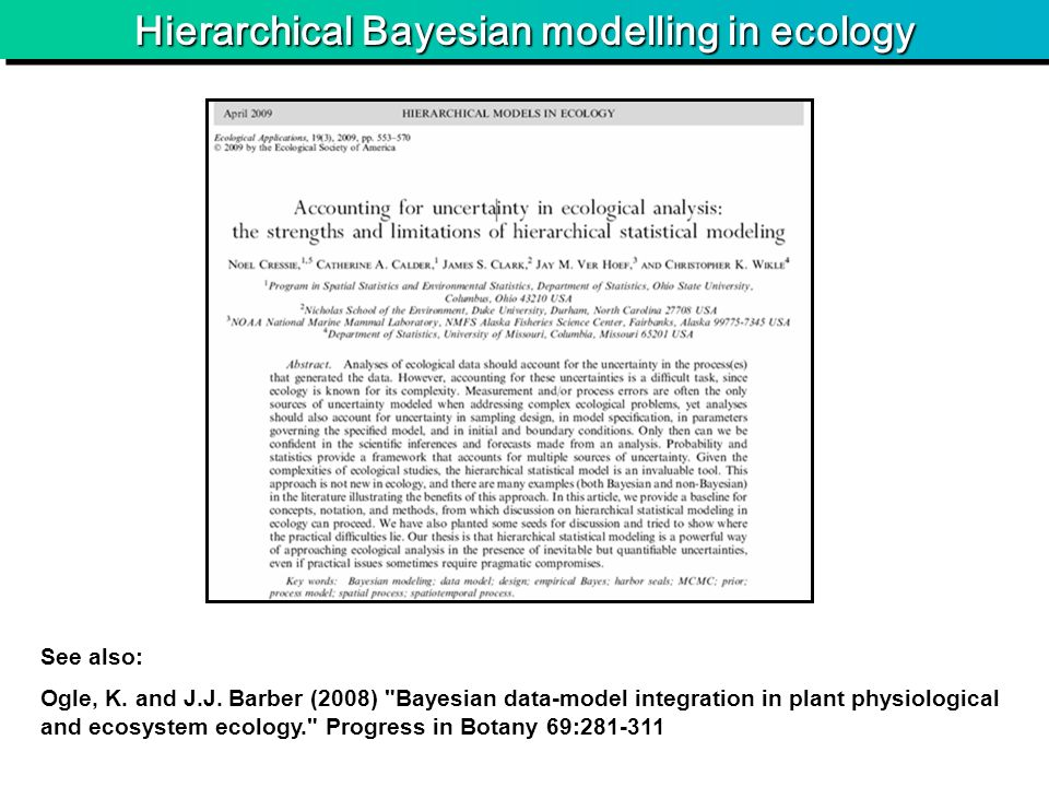 Hierarchical Bayesian modelling in ecology See also: Ogle, K.