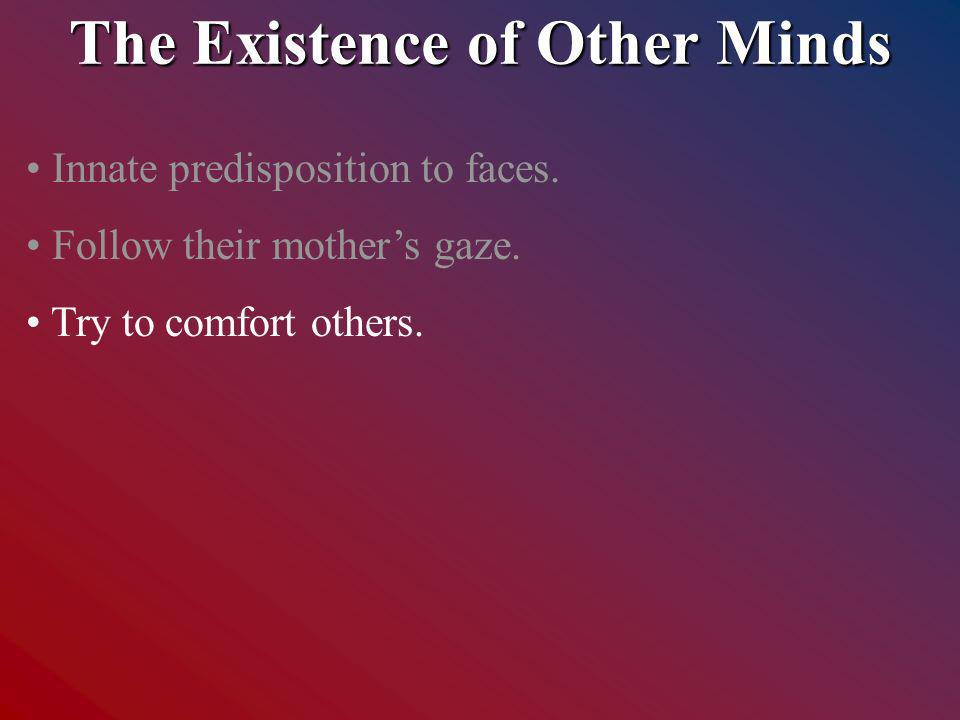 The Existence of Other Minds Innate predisposition to faces.