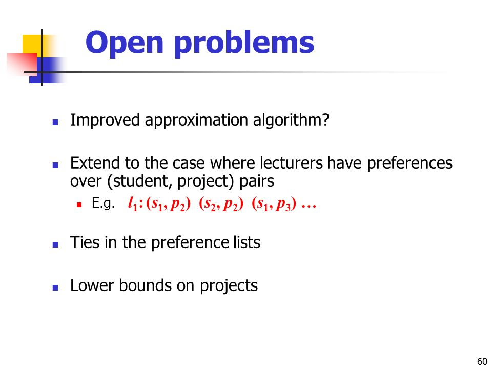 60 Open problems Improved approximation algorithm.