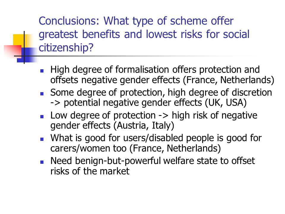 Conclusions: What type of scheme offer greatest benefits and lowest risks for social citizenship.