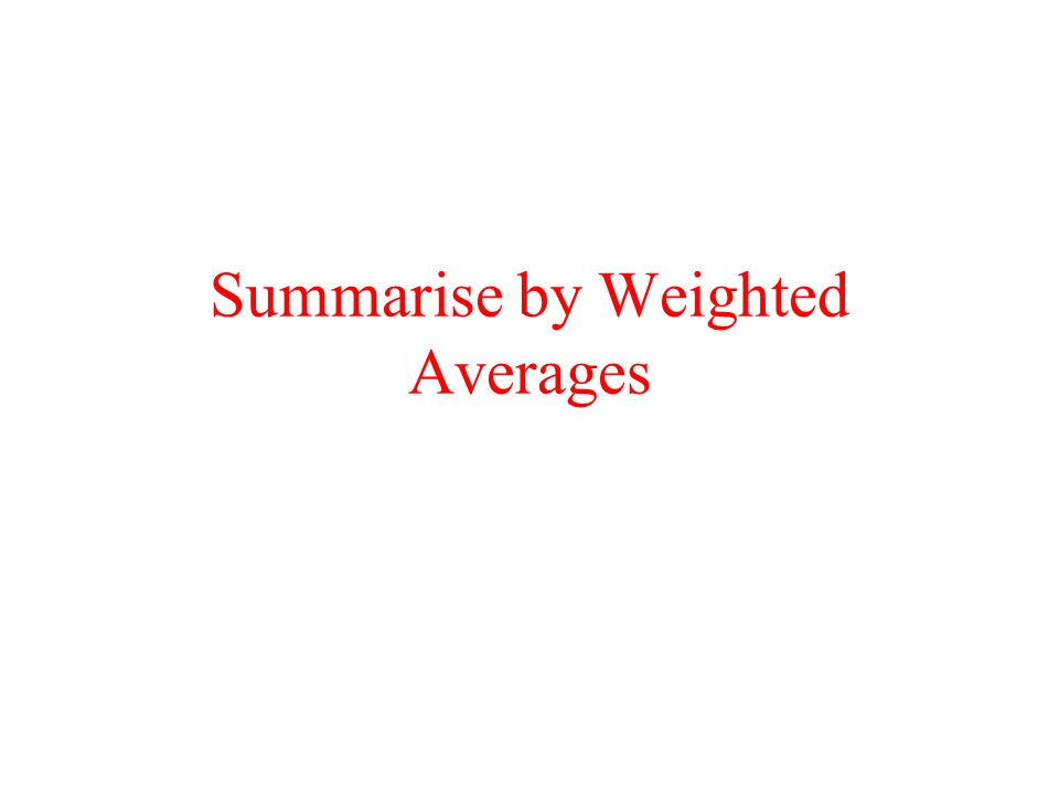 Summarise by Weighted Averages