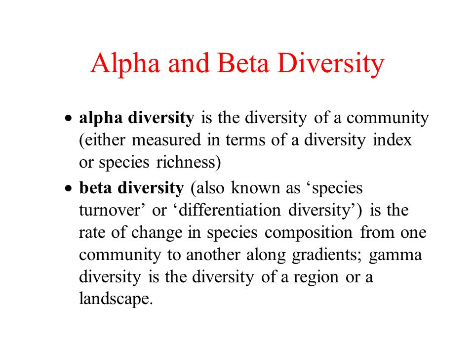 Alpha and Beta Diversity alpha diversity is the diversity of a community (either measured in terms of a diversity index or species richness) beta dive
