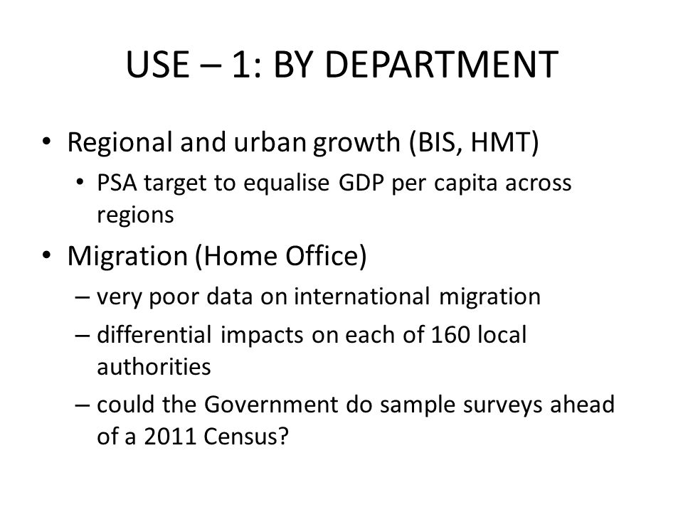 Regional and urban growth (BIS, HMT) PSA target to equalise GDP per capita across regions Migration (Home Office) – very poor data on international mi