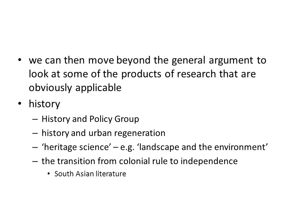 we can then move beyond the general argument to look at some of the products of research that are obviously applicable history – History and Policy Gr