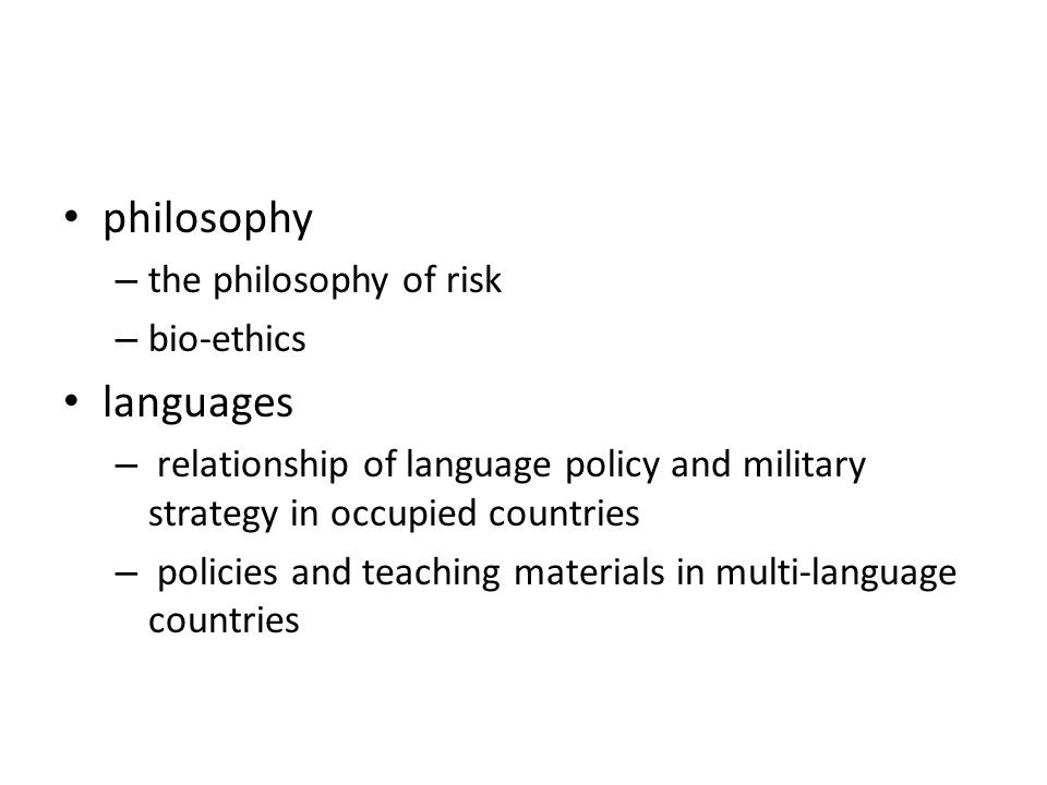 philosophy – the philosophy of risk – bio-ethics languages – relationship of language policy and military strategy in occupied countries – policies an