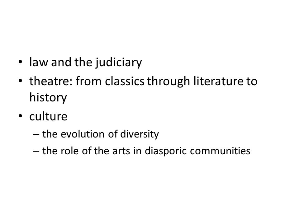 law and the judiciary theatre: from classics through literature to history culture – the evolution of diversity – the role of the arts in diasporic co